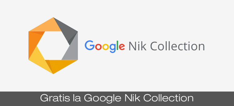 Gratis la Google Nik Collection